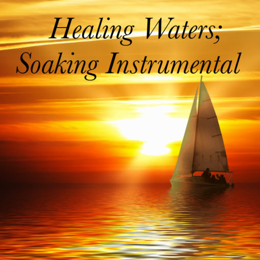 Healing Waters; Soaking Instrumental