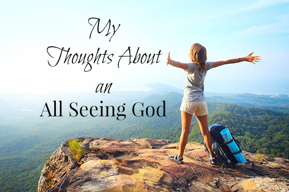 My Thoughts about an All seeing God
