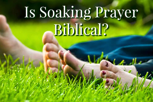 Is Soaking Prayer Biblical?
